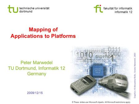 Fakultät für informatik informatik 12 technische universität dortmund Mapping of Applications to Platforms Peter Marwedel TU Dortmund, Informatik 12 Germany.