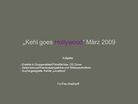 """Kehl goes Hollywood"" März 2009"