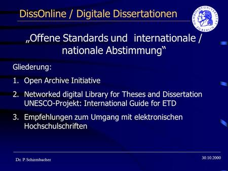 30.10.2000 DissOnline / Digitale Dissertationen Dr. P. Schirmbacher Offene Standards und internationale / nationale Abstimmung Gliederung: 1.Open Archive.