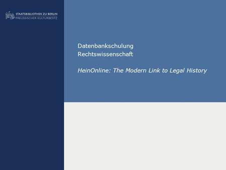 Datenbankschulung Rechtswissenschaft HeinOnline: The Modern Link to Legal History.