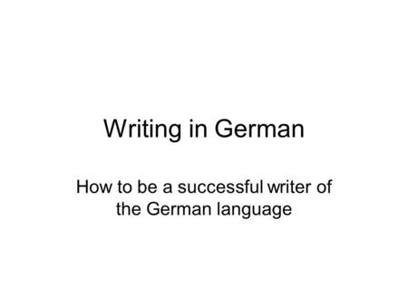 Writing in German How to be a successful writer of the German language.