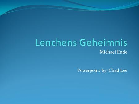 Michael Ende Powerpoint by: Chad Lee