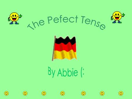 The Pefect Tense By Abbie (:.