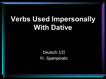 Verbs Used Impersonally With Dative Deutsch I/II Fr. Spampinato.
