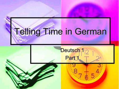 Telling Time in German Deutsch 1 Part 1 Time in German There are two ways to tell time in German. There are two ways to tell time in German. Standard.