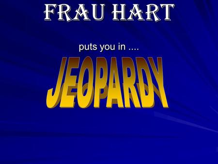 Frau Hart puts you in..... Formal or informal 100 200 300 400 500 translation 100 200 300 400 500 Greetings/ goodbyes/ formal or informal 100 200 300.