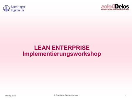 1© The Delos Partnership 2006 January 2006 LEAN ENTERPRISE Implementierungsworkshop.
