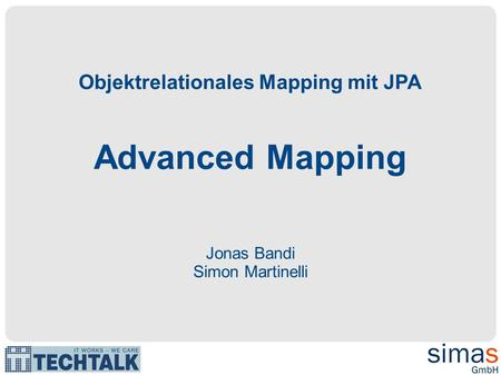 Objektrelationales Mapping mit JPA Advanced Mapping Jonas Bandi Simon Martinelli.