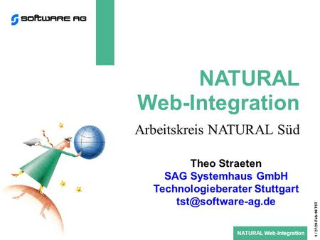 NATURAL Web-Integration 1 / 27/28-Feb-98 TST NATURAL Web-Integration Arbeitskreis NATURAL Süd Theo Straeten SAG Systemhaus GmbH Technologieberater Stuttgart.