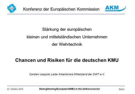 22. Oktober 2009 Strengthening European SMEs in the defence sector Berlin Stärkung der europäischen kleinen und mittelständischen Unternehmen der Wehrtechnik.