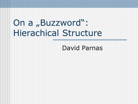 On a Buzzword: Hierachical Structure David Parnas.