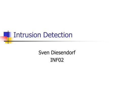 Intrusion Detection Sven Diesendorf INF02.