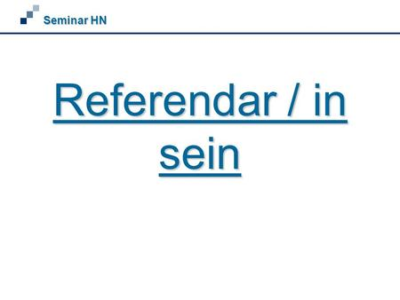 Seminar HN Referendar / in sein.