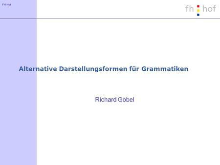 FH-Hof Alternative Darstellungsformen für Grammatiken Richard Göbel.