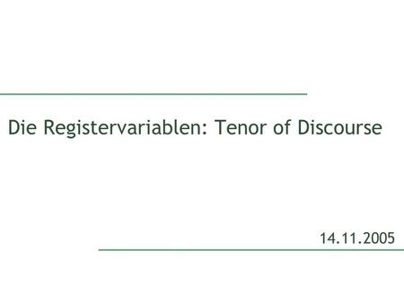 Die Registervariablen: Tenor of Discourse 14.11.2005.