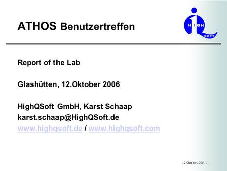 ATHOS Benutzertreffen 12.Oktober 2006 - 1 Report of the Lab Glashütten, 12.Oktober 2006 HighQSoft GmbH, Karst Schaap