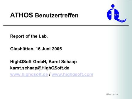 ATHOS Benutzertreffen 16.Juni 2005 - 1 Report of the Lab. Glashütten, 16.Juni 2005 HighQSoft GmbH, Karst Schaap