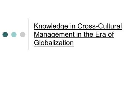 Knowledge in Cross-Cultural Management in the Era of Globalization.