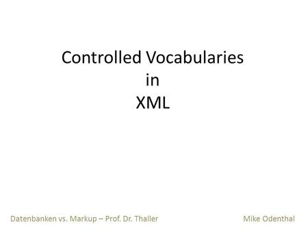 Controlled Vocabularies in XML Datenbanken vs. Markup – Prof. Dr. Thaller Mike Odenthal.