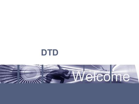 Welcome DTD. Document Type Definition Graphic Services/Everything you already know about presentations - 3 - Was ist eine DTD? DTD ist eine Schemasprache.
