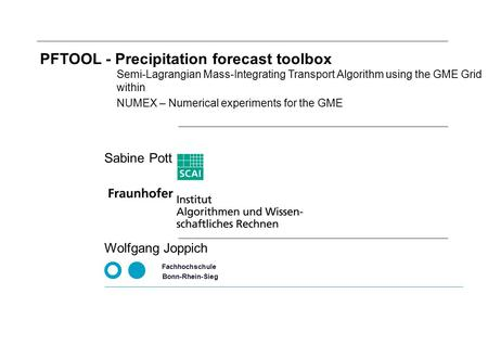 NUMEX – Numerical experiments for the GME Fachhochschule Bonn-Rhein-Sieg Wolfgang Joppich PFTOOL - Precipitation forecast toolbox Semi-Lagrangian Mass-Integrating.