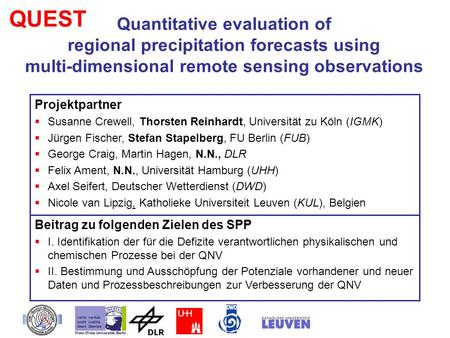 QUEST Quantitative evaluation of regional precipitation forecasts using multi-dimensional remote sensing observations Projektpartner Susanne Crewell,