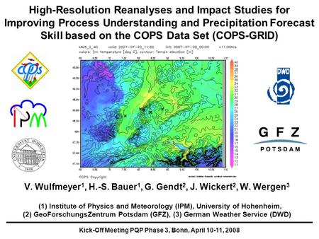 Kick-Off Meeting PQP Phase 3, Bonn, April 10-11, 2008 High-Resolution Reanalyses and Impact Studies for Improving Process Understanding and Precipitation.