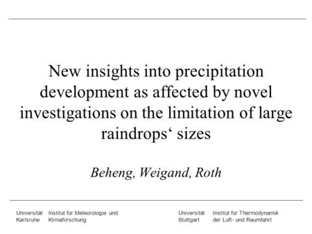 New insights into precipitation development as affected by novel investigations on the limitation of large raindrops' sizes Beheng, Weigand, Roth.