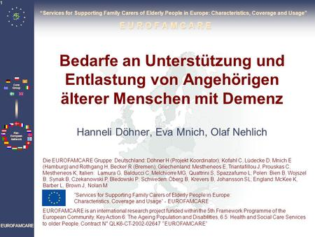 """Services for Supporting Family Carers of Elderly People in Europe: Characteristics, Coverage and Usage"" E U R O F A M C A R E Bedarfe an Unterstützung."