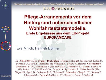 """Services for Supporting Family Carers of Elderly People in Europe: Characteristics, Coverage and Usage"" E U R O F A M C A R E Pflege-Arrangements vor."