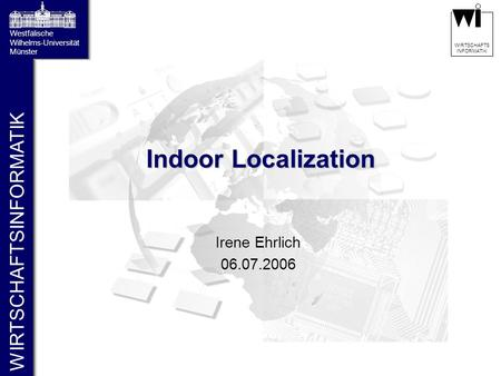 Indoor Localization Irene Ehrlich 06.07.2006.