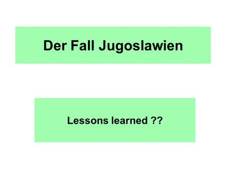Der Fall Jugoslawien Lessons learned ??.