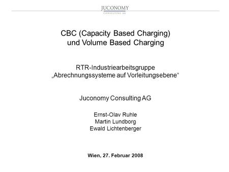 "CBC (Capacity Based Charging) und Volume Based Charging RTR-Industriearbeitsgruppe ""Abrechnungssysteme auf Vorleitungsebene"" Juconomy Consulting."
