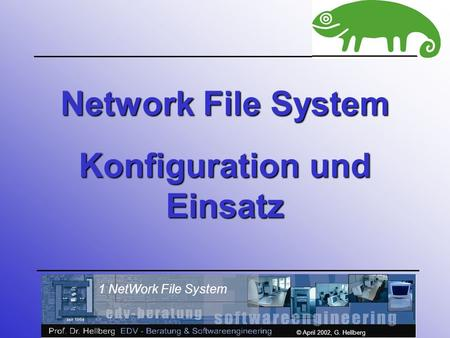 1 NetWork File System © April 2002, G. Hellberg Network File System Konfiguration und Einsatz.