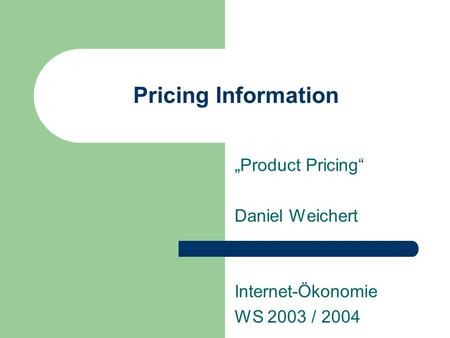 """Product Pricing"" Daniel Weichert Internet-Ökonomie WS 2003 / 2004"