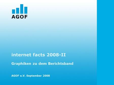 Internet facts 2008-II Graphiken zu dem Berichtsband AGOF e.V. September 2008.