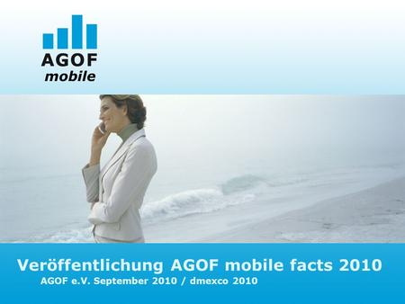 Veröffentlichung AGOF mobile facts 2010 AGOF e.V. September 2010 / dmexco 2010 mobile.