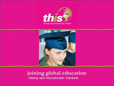 Joining global education Bildung nach internationalen Standards.