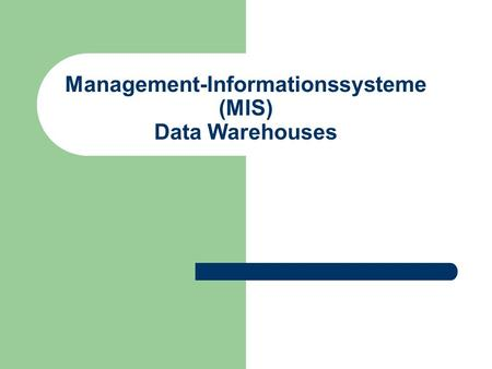 Management-Informationssysteme (MIS) Data Warehouses.