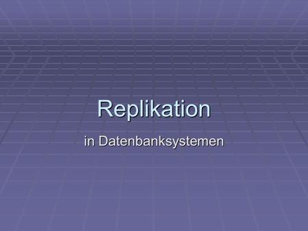 Replikation in Datenbanksystemen.
