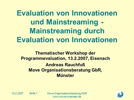 13.2.2007Move Organisationsberatung GbR www.move-muenster.de Seite 1 Evaluation von Innovationen und Mainstreaming - Mainstreaming durch Evaluation von.