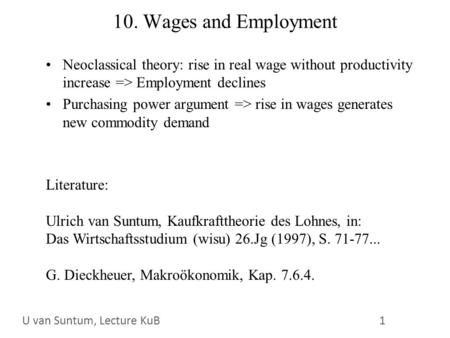 WS 2006/07 1 U. van SuntumKonjunktur und Beschäftigung 10. Wages and Employment Neoclassical theory: rise in real wage without productivity increase =>