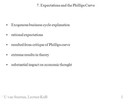 WS 2006/07 1 U. van SuntumKonjunktur und Beschäftigung 7. Expectations and the Phillips Curve Exogenous business cycle explanation rational expectations.