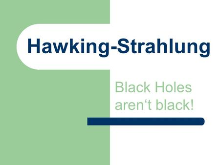 Black Holes aren't black!