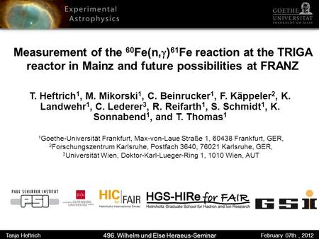 Measurement of the 60 Fe(n, ) 61 Fe reaction at the TRIGA reactor in Mainz and future possibilities at FRANZ T. Heftrich 1, M. Mikorski 1, C. Beinrucker.