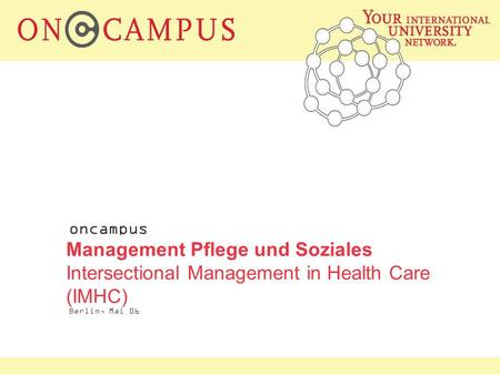 oncampus Berlin, Mai 06 Management Pflege und Soziales Intersectional Management in Health Care (IMHC)