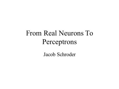 From Real Neurons To Perceptrons