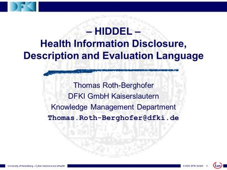© 2002 DFKI GmbH -1-University of Heidelberg – Cyber medicine and eHealth – HIDDEL – Health Information Disclosure, Description and Evaluation Language.