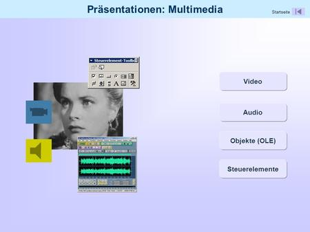 Präsentationen: Multimedia Video Audio Objekte (OLE) Steuerelemente Startseite.