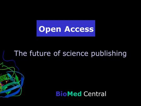 BioMed Central Open Access The future of science publishing.